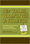 Pep Talks, Warnings, And Screeds: Indispensable Wisdom And Cautionary Advice For Writers - George Singleton