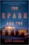 The Spark and the Drive - Wayne  Harrison