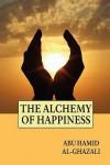 The Alchemy of Happiness - Abu Hamid al-Ghazali, Claude Field