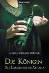 Die Königin (Die Legenden von Attolia #2) - Megan Whalen Turner, Maike Claußnitzer