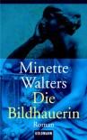 Die Bildhauerin - Minette Walters