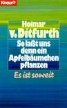 So laßt uns denn ein Apfelbäumchen pflanzen - Hoimar von Ditfurth