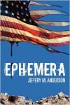 Ephemera - Jeffery M. Anderson