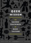 Geek Wisdom: The Sacred Teachings of Nerd Culture - Stephen H. Segal, N.K. Jemisin, Eric San Juan, Genevieve Valentine, Zaki Hasan