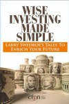 Wise Investing Made Simple: Larry Swedroe's Tales to Enrich Your Future (Focused Investor) - Larry Swedroe