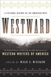 Westward: A Fictional History of the American West: 28 Original Stories Celebrating the 50th Anniversary of Western Writers of America - Dale L. Walker