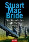Die Stunde des Mörders: Roman (German Edition) - Stuart MacBride, Andreas Jäger