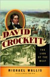 David Crockett: The Lion of the West - Michael Wallis