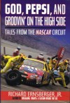 God, Pepsi, and Groovin' on the High Side: Tales from the NASCAR Circuit - Richard Ernsberger Jr.