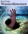 Wasserdämonen - Zwei Horror Kurzgeschichten (German Edition) - René Junge