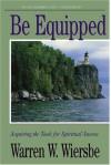 Be Equipped (Deuteronomy): Acquiring the Tools for Spiritual Success - Warren W. Wiersbe