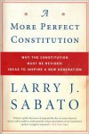 A More Perfect Constitution: Why the Constitution Must Be Revised: Ideas to Inspire a New Generation - Larry J. Sabato