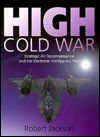 High Cold War: Strategic Air Reconnaissance and the Electronic Intelligence War, 1949-97 - Robert Jackson