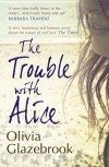 The Trouble with Alice - Olivia Glazebrook