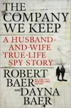 The Company We Keep: A Husband-and-Wife True-Life Spy Story - Robert Baer, Dayna Baer, Richard McGonagle