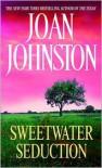 Sweetwater Seduction - Joan Johnston