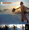 Michael Freeman's Perfect Exposure: The Professional's Guide to Capturing Perfect Digital Photographs - Michael Freeman
