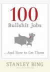 100 Bullshit Jobs...And How to Get Them - Stanley Bing