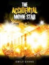 The Accidental Movie Star - Emily  Evans