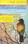 Kingbird Highway: The Biggest Year in the Life of an Extreme Birder - Kenn Kaufman