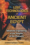 Lost Technologies of Ancient Egypt: Advanced Engineering in the Temples of the Pharaohs - Christopher Dunn