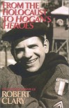 From the Holocaust to Hogan's Heroes: The Autobiography of Robert Clary - Robert Clary