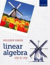 Linear Algebra: Step by Step - Kuldeep Singh