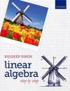 Linear Algebra: Step by Step - Kuldeep Singh