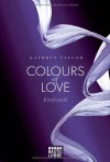Colours of Love - Entfesselt: Roman - Kathryn Taylor