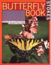 Stokes Butterfly Book : The Complete Guide to Butterfly Gardening, Identification, and Behavior - Donald Stokes, Lillian Stokes, Ernest Williams