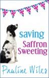 Saving Saffron Sweeting - Pauline Wiles