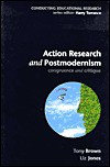 Action Research and Postmodernism - Tony Brown, Liz Jones