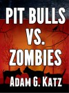 Pit Bulls vs. Zombies - Adam G. Katz