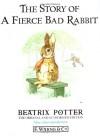 The Story Of A Fierce Bad Rabbit (Potter 23 Tales, Book 9) - Beatrix Potter