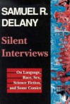 Silent Interviews: On Language, Race, Sex, Science Fiction, and Some Comics--A Collection of Written Interviews - Samuel R. Delany