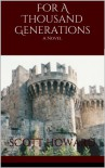 For A Thousand Generations (Book I of Edward Leaver) - Scott Howard