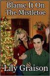 Blame It On The Mistletoe - Lily Graison
