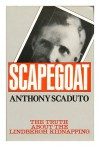 Scapegoat: The Truth About the Lindbergh Kidnapping - Anthony Scaduto