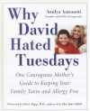 Why David Hated Tuesdays: One Courageous Mother's Guide to Keeping Your Family Toxin and Allergy Free - Amilya Antonetti