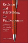Revision and Self Editing for Publication, 2nd Edition: Techniques for Transforming Your First Draft into a Novel that Sells - James Scott Bell