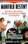 Manifold Destiny: The One, the Only, Guide to Cooking on Your Car Engine! - Chris Maynard, William G. Scheller