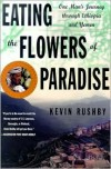 Eating the Flowers of Paradise: One Man's Journey Through Ethiopia and Yemen - Kevin Rushby
