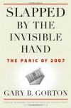 Slapped by the Invisible Hand: The Panic of 2007 (Financial Management Association Survey and Synthesis) - Gary Gorton