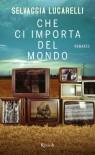 Che ci importa del mondo (Italian Edition) - Selvaggia Lucarelli