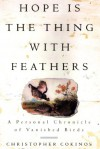 Hope Is the Thing with Feathers: A Personal Chronicle of Vanished Birds - Christopher Cokinos