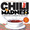 Chili Madness: A Passionate Cookbook- More Than 130 New Recipes! 2nd Edition - Jane Butel