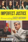 Imperfect Justice: Prosecuting Casey Anthony (Audio) - Jeff Ashton