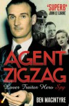 Agent Zigzag: The True Wartime Story Of Eddie Chapman: Lover, Betrayer, Hero, Spy - Ben Macintyre