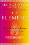 The Element: How Finding Your Passion Changes Everything - Ken Robinson