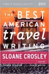 The Best American Travel Writing 2011 - Sloane Crosley, Jason Wilson